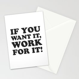 If you want it, work for it - Motivational quotes Stationery Cards