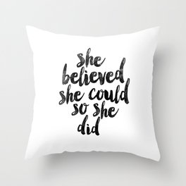 She Believed She Could So She Did black and white typography poster design bedroom wall home decor Throw Pillow