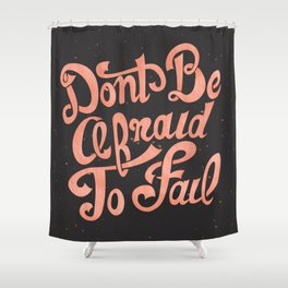 Don't Be Afraid To Fail  Shower Curtain