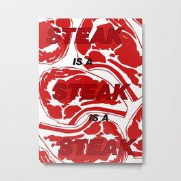 Steak is a Steak - BBQ Metal Print