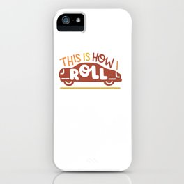 THIS IS HOW I ROLL SHIRT iPhone Case
