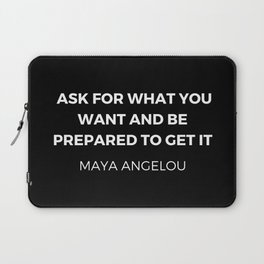 Maya Angelou Inspiration Quotes - Ask for what you want and be prepared to get it Laptop Sleeve