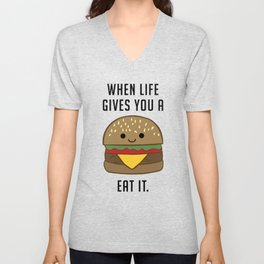 When life gives you burgers, eat it. Unisex V-Neck