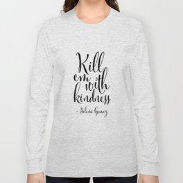 Kill Em With Kindness,Be kind Sign,Girls Room Decor,Nursery Girls,Fashion Print,Fashionista,Song Lyr Long Sleeve T-shirt