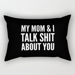 MY MOM & I TALK SHIT ABOUT YOU (Black & White) Rectangular Pillow