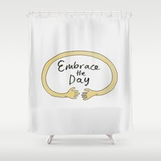 Embrace the Day! Shower Curtain