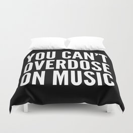 You Can't Overdose On Music (Black & White) Duvet Cover