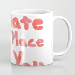 I Hate You I Hate This Place See You Tomorrow Coffee Mug