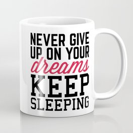 Never Give Up Dreams Funny Quote Coffee Mug