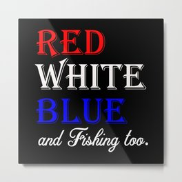 Red White Blue and fishing too Metal Print