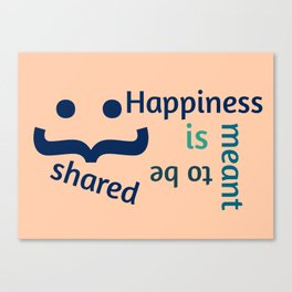 Happiness is meant to be shared! Canvas Print