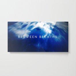 Between Breaths Metal Print
