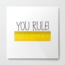 You Rule! Metal Print