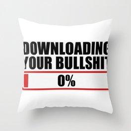 Downloading your bullshit new 2018 word fun funny love cute art cute loading zero lol Throw Pillow