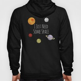 I Just Need Some Space Hoody