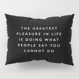 The Greatest Pleasure in Life is Doing What People Say You Cannot Do inspirational quote typography Pillow Sham