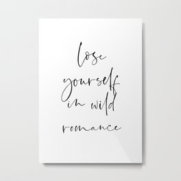 Lose yourself in wild Romance | Typography art | Beautiful quote wall art minimalistic Metal Print