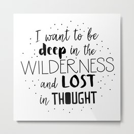 i want to be deep wilderness and LOST in thought Metal Print