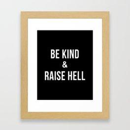 Be Kind & Raise Hell (Black) Framed Art Print