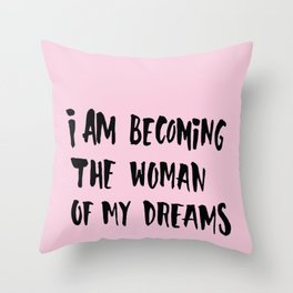 I Am Becoming The Woman Of My Dreams Throw Pillow
