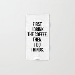 First, I drink the coffee Hand & Bath Towel