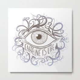 Caffeine is Life (V6) Metal Print