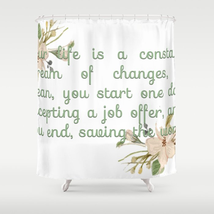 End up saving the world Shower Curtain