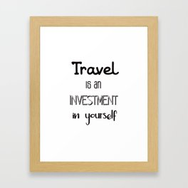 Travel is an investment in yourself Framed Art Print