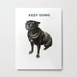 Keep Going Motivational Pugster Metal Print