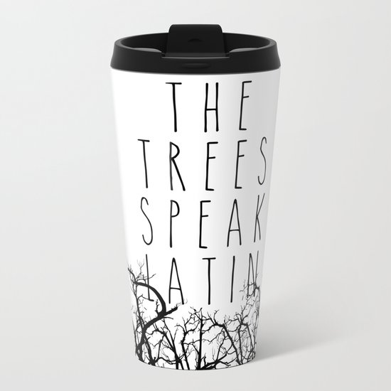 THE TREES SPEAK LATIN QUOTE BY MAGGIE STIEFVATER  Metal Travel Mug