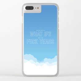 Replace What Ifs With Fuck Yeahs Clear iPhone Case