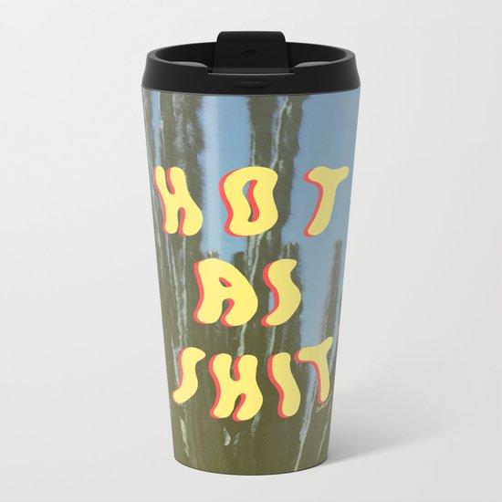 HOT AS SHIT Metal Travel Mug