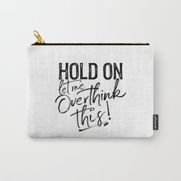 Hold on let me overthink this! (M/G) Black text Carry-All Pouch