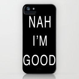 nah i'm good iPhone Case