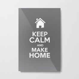Keep Calm & Make Home Metal Print