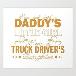 I'm a Truck Driver's Daughter Art Print