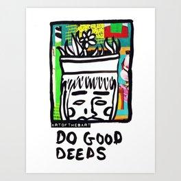 Plant Your Seeds- Do Good Deeds Art Print