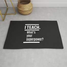 I teach. What is Your Superpower? Rug