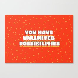 You have unlimited possibilities Canvas Print