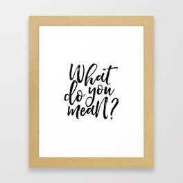 what do you mean, quote prints,wall art,printable art,song lyrics,justin quote,gift for her,him Framed Art Print