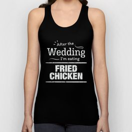 After wedding I'm eating fried chicken! Wedding Diet T Shirt Unisex Tank Top