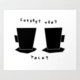 Coffee? Tea? Talk? - Kitchen Illustration Black and White Art Print