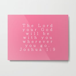 The Lord Your God Will Be With You Wherever You Go Joshua 1:9 Metal Print