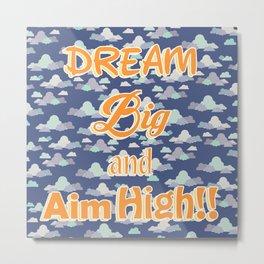 Clouds - Dream Big and Aim High Metal Print