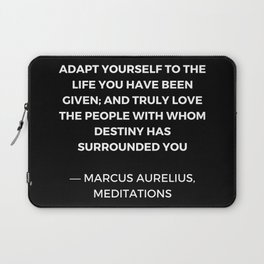 Stoic Wisdom Quotes - Marcus Aurelius Meditations - Adapt yourself to the life you have been given Laptop Sleeve