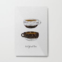 But First Tea, Tea Quote Metal Print