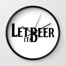 Let it Beer - Cerveza - Bier - Biere - Drink - Alcohol Wall Clock