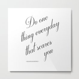 Do One Thing Everyday That Scares You - Eleanor Roosevelt Positivity Quote Metal Print