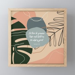 Let love be genuine. Hate evil; hold on to what is good. Romans 12:9 Framed Mini Art Print