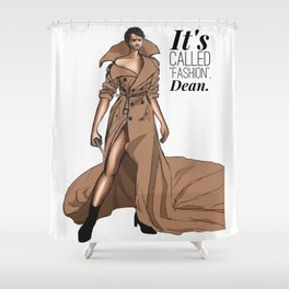 """It's called """"FASHION"""" Shower Curtain"""